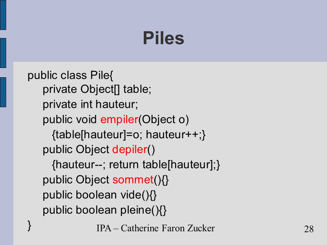 Piles public class Pile{ private Object[] table; private int hauteur;